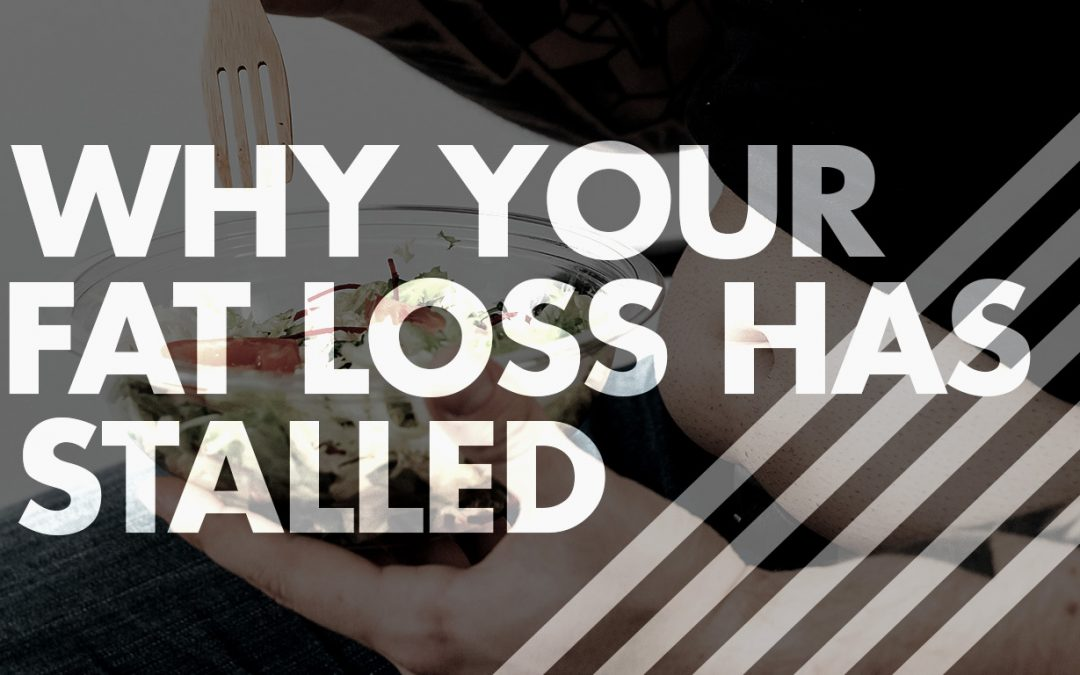 Why Your Fat Loss Has Stalled