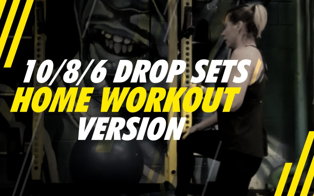 10/8/6 Drop Sets – Home Workout Version – Workout 2